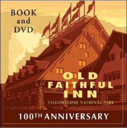 Old Faithful Inn: 100th Anniversary