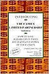 Introducing the Family Limited Partnership: How to Save Mega Bucks in Taxes and Maintain Control of Your Assets