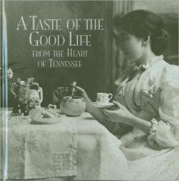 Taste of the Good Life: From the Heart of Tennessee