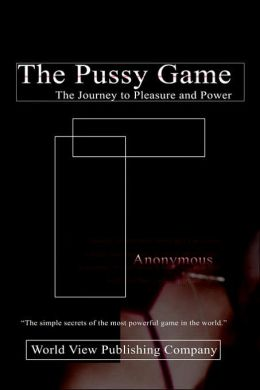 Pussy Game, 2nd Edition: The Journey to Pleasure and Power