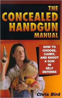 Concealed Handgun Manual: How to Choose, Carry and Shoot a Gun in Self Defense