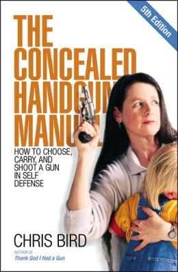 Concealed Handgun Manual: How to Choose, Carry, and Shoot a Gun in Self Defense