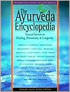 Ayurveda Encyclopedia: Natural Secrets to Healing, Prevention and Longevity