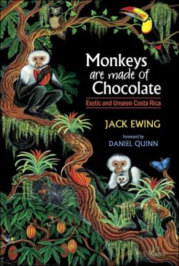 Monkeys Are Made of Chocolate: Exotic and Unseen Costa Rica