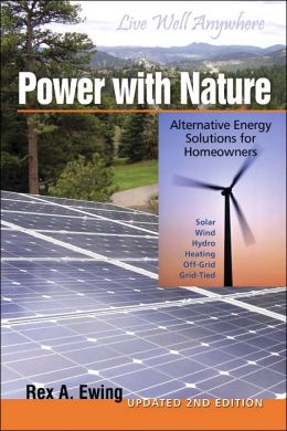 Power with Nature, 2nd Edition: Alternative Energy Solutions for Homeowners