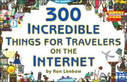 300 Incredible Things for Travelers on the Internet (The Incredible Internet Book Series)