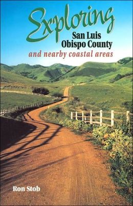 Exploring San Luis Obispo County: And Nearby Coastal Areas