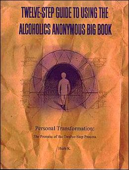 Twelve-Step Guide to Using the Alcoholics Anonymous Big Book: Personal Transformation: The Promise of the Twelve-Step Process