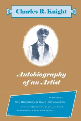 Autobiography of an Artist: Charles R. Knight (Introductions by Ray Bradbury and Ray Harryhausen)