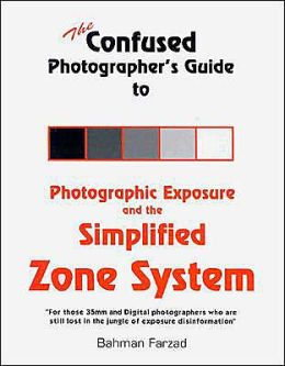 Confused Photographer's Guide to Photographic Exposure and the Simplified Zone System