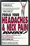 Prolo Your Headaches and Neck Pain Away!: Curing Migraines and Chronic Neck Pain with Prolotherapy