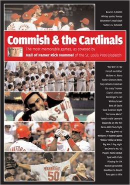 The Commish and the Cardinals: The Most Memorable Games, as Covered by Hall of Famer Rick Hummel for the St. Louis Post-Dispatch