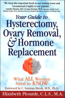 Your Guide to Hysterectomy, Ovary Removal, and Hormone Replacement: What All Women Need to Know