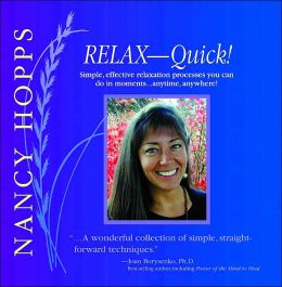 Relax-Quick!: Simple, effective relaxation processes you can do in moments...anytime, anywhere!