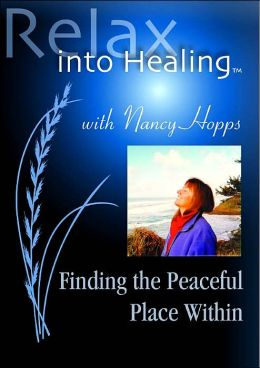 Finding the Peaceful Place Within (Relax into Healing Series)