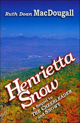 Henrietta Snow: A Sequel to The Cheerleader and Snowy Ruth D. MacDougall