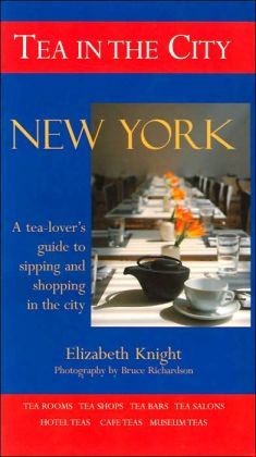 Tea in the City: New York: A Tea-lover's Guide to Sipping and Shopping in the City