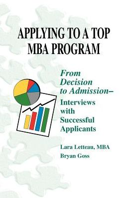 Applying to a Top MBA Program: From Decision to Admission - Interviews with Successful Applicants