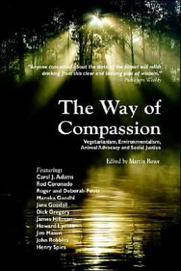 Way of Compassion: Vegetarianism, Environmentalism, Animal Advocacy and Social Justice