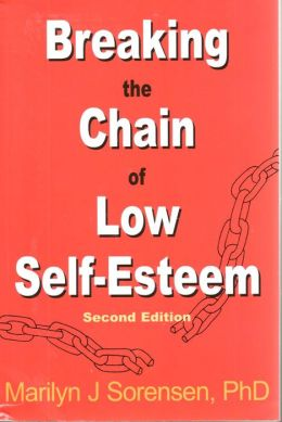 Breaking the Chain of Low Self-Esteem: Second Edition