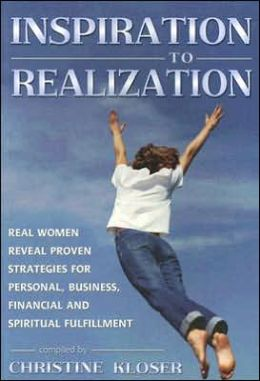 Inspiration to Realization: Real Women Reveal Proven Strategies for Personal, Business, Financial and Spiritual Fulfillment