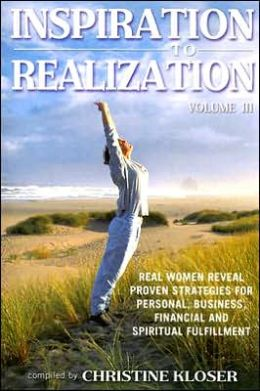 Inspiration to Realization Volume 3: Real Women Reveal Proven Strategies for Personal, Business, Financial and Spiritual Fulfillment