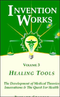 Invention Works: Healing Tools: The Development of Medical Theories Innovations & the Quest for Health