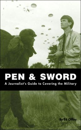 Pen and Sword: A Journalist's Guide to Covering the Military