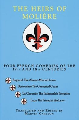 The Heirs of Moliere: Four French Comedies of the 17th and 18th Centuries