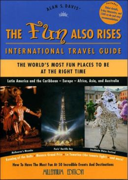 The Fun Also Rises Travel Guide International: The Most Fun Places to Be at the Right Time