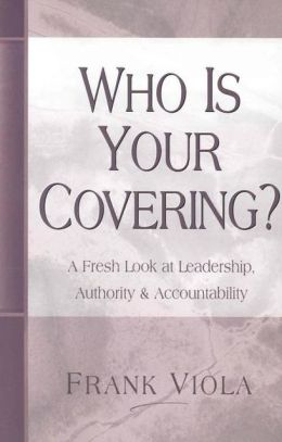 Who Is Your Covering?: A Fresh Look at Leadership, Authority, and Accountability