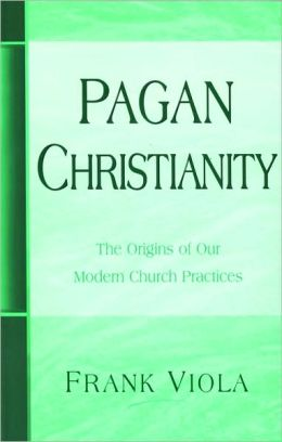 Pagan Christianity the Origins