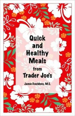 Quick & Healthy Meals from Trader Joe's