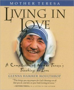 Mother Teresa: Living in Love: A Compilation of Mother Teresa's Teachings on Love