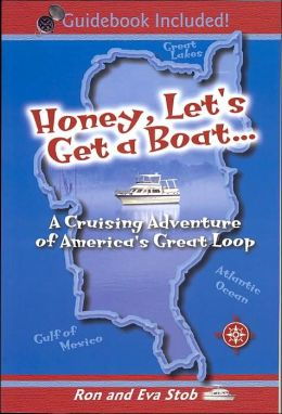 Honey, Let's Get a Boat. . .: A Cruising Adventure of America's Great Loop