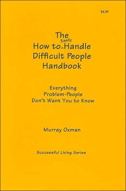 How to Easily Handle Difficult People Handbook (Successful Living Series): Everything Problem-People Don't Want You to Know