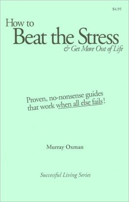 How to Beat the Stress and Get More out of Life (Successful Living Series): At Last! ? Good News about Stress and Anxiety