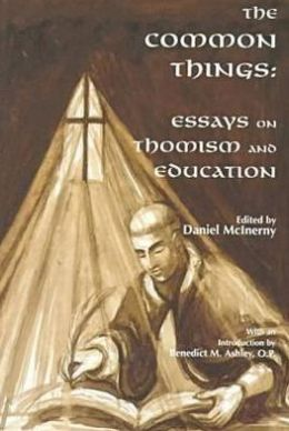 The Common Things: Essays on Thomism and Education
