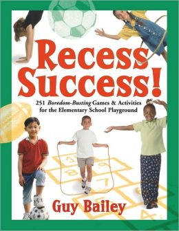 Recess Success!: 251 Boredom-Busting Games and Activities for the Elementary School Playground