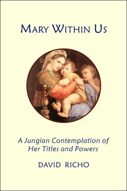 Mary within Us: A Jungian Contemplation of Her Titles and Powers
