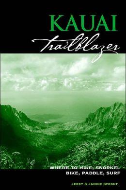 Kauai Trailblazer: Where to Hike, Snorkel, Bike, Paddle, Surf, 3rd Edition
