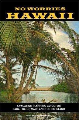No Worries Hawaii: A Vacation Planning Guide for Kauai, Oahu, Maui, and the Big Island