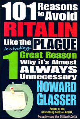 101 Reasons to Avoid Ritalin like the Plague: Including One Great Reason Why It's Almost Always Unnecessary