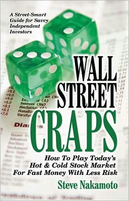 Wall Street Craps: How to Play Today's Hot & Cold Stock Market for Fast Money with Less Risk