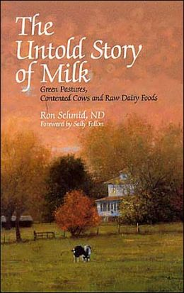 The Untold Story of Milk: Green Pastures, Contented Cows and Raw Dairy Foods