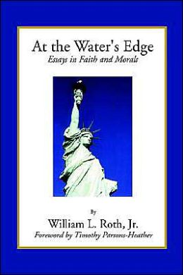 At the Water's Edge: Essays in Faith and Morals
