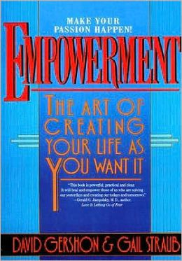 Empowerment: The Art of Creating Life as You Want It