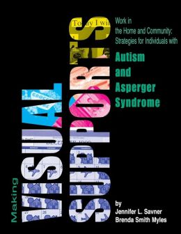 Making Visual Supports Work in the Home and Community: Strategies for Individuals with Autism and Asperger Syndrome