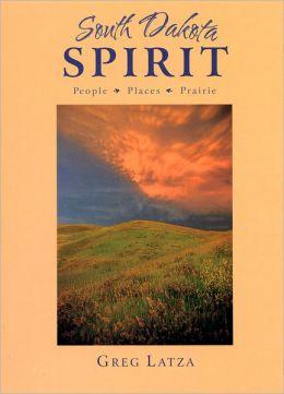 South Dakota Spirit: People, Places & Prairie