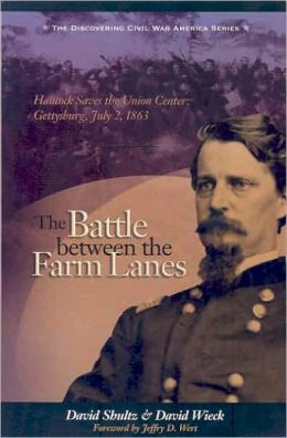 The Battle Between the Farm Lanes: Hancock Saves the Union Center, Gettysburg, July 2 1863